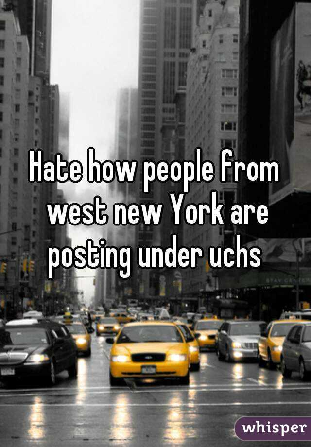 Hate how people from west new York are posting under uchs