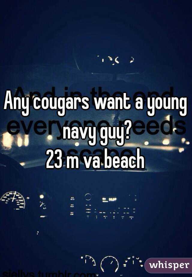 Any cougars want a young navy guy? 23 m va beach