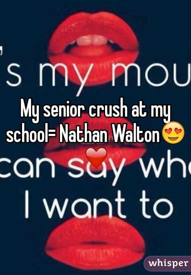 My senior crush at my school= Nathan Walton😍❤️