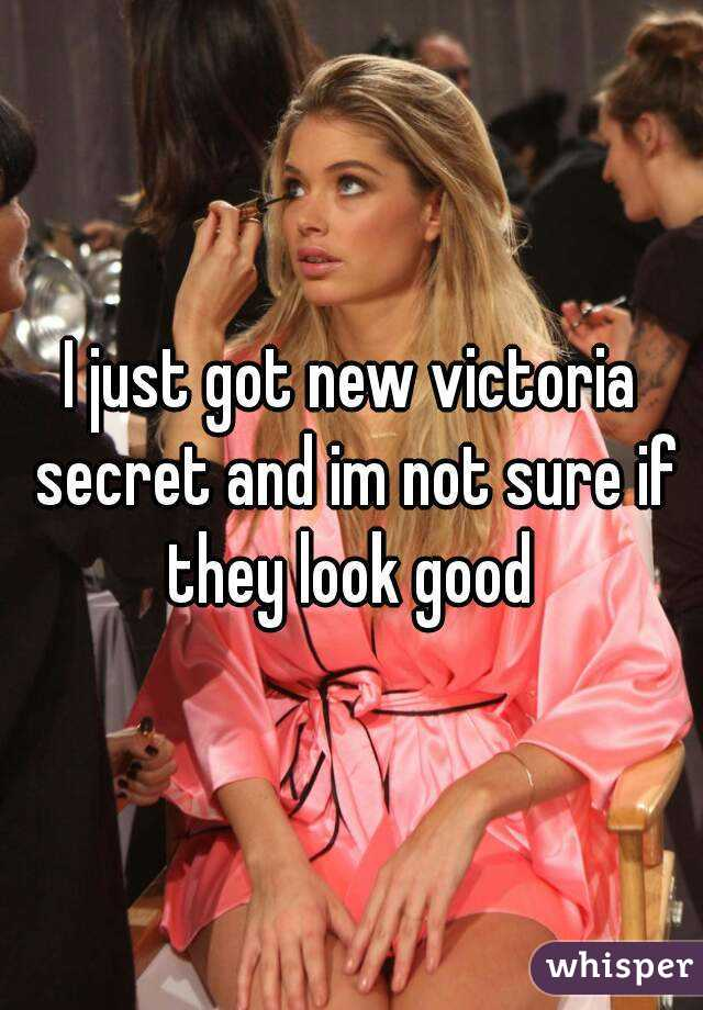 I just got new victoria secret and im not sure if they look good