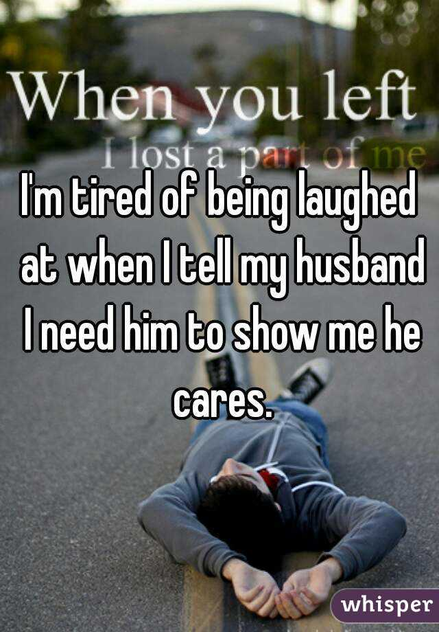 I'm tired of being laughed at when I tell my husband I need him to show me he cares.