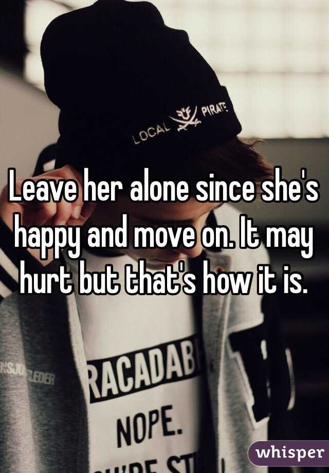Leave her alone since she's happy and move on  It may hurt