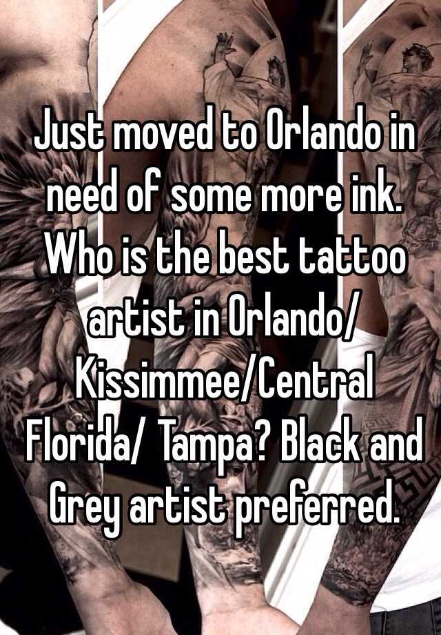 Just moved to Orlando in need of some more ink. Who is the best ...