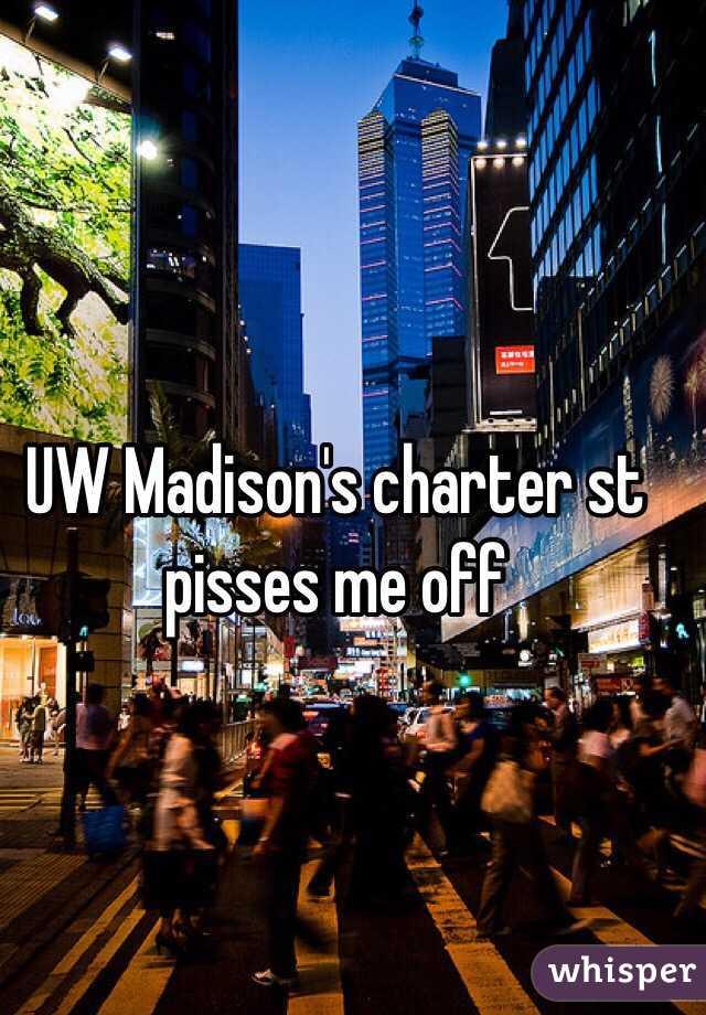 UW Madison's charter st pisses me off