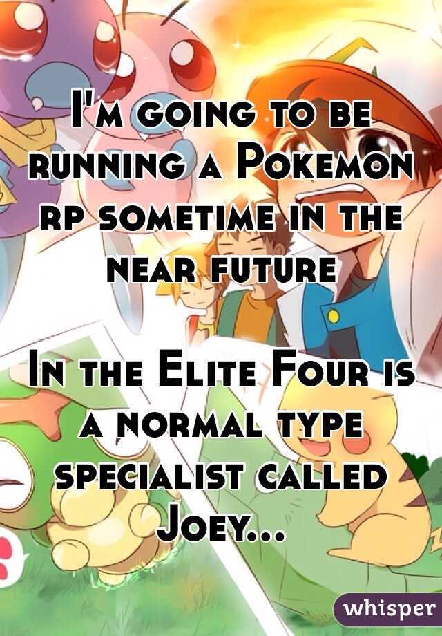 I'm going to be running a Pokemon rp sometime in the near future   In the Elite Four is a normal type specialist called Joey...