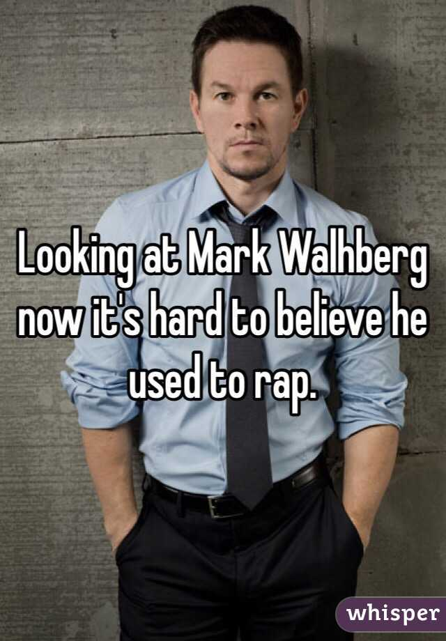 Looking at Mark Walhberg now it's hard to believe he used to rap.