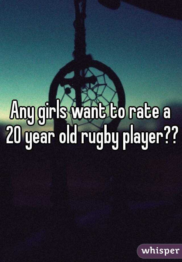 Any girls want to rate a 20 year old rugby player??