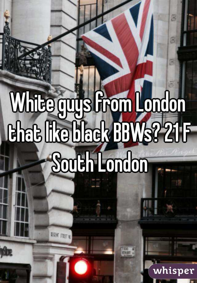 White guys from London that like black BBWs? 21 F South London