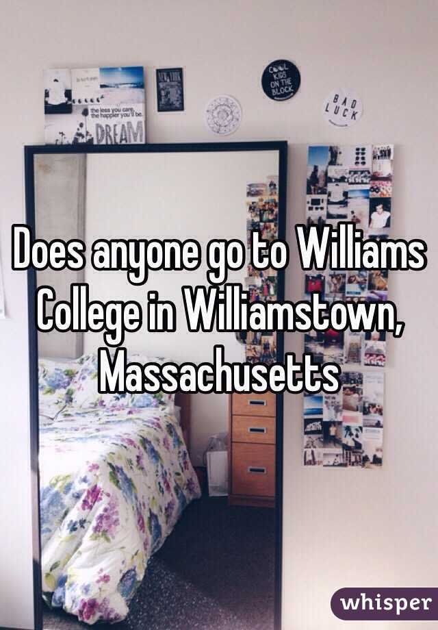 Does anyone go to Williams College in Williamstown, Massachusetts