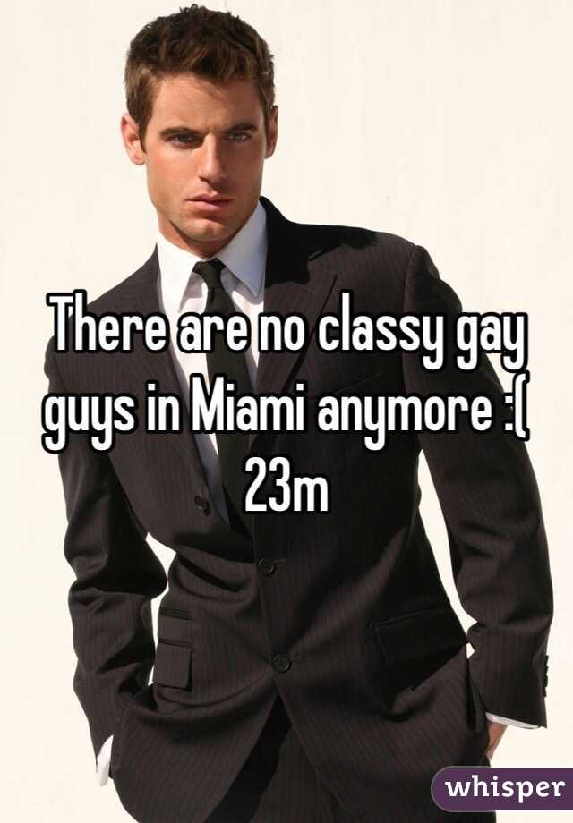 There are no classy gay guys in Miami anymore :( 23m