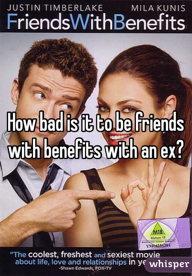 How bad is it to be friends with benefits with an ex?