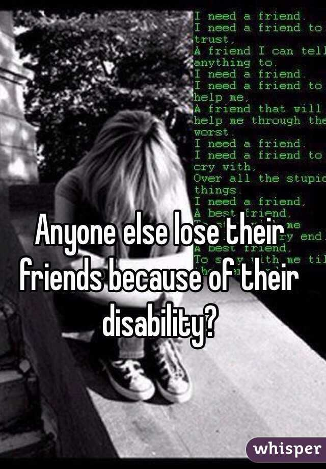Anyone else lose their friends because of their disability?