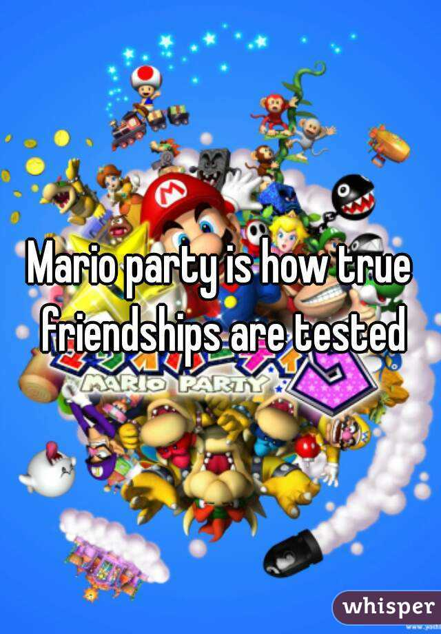 Mario party is how true friendships are tested