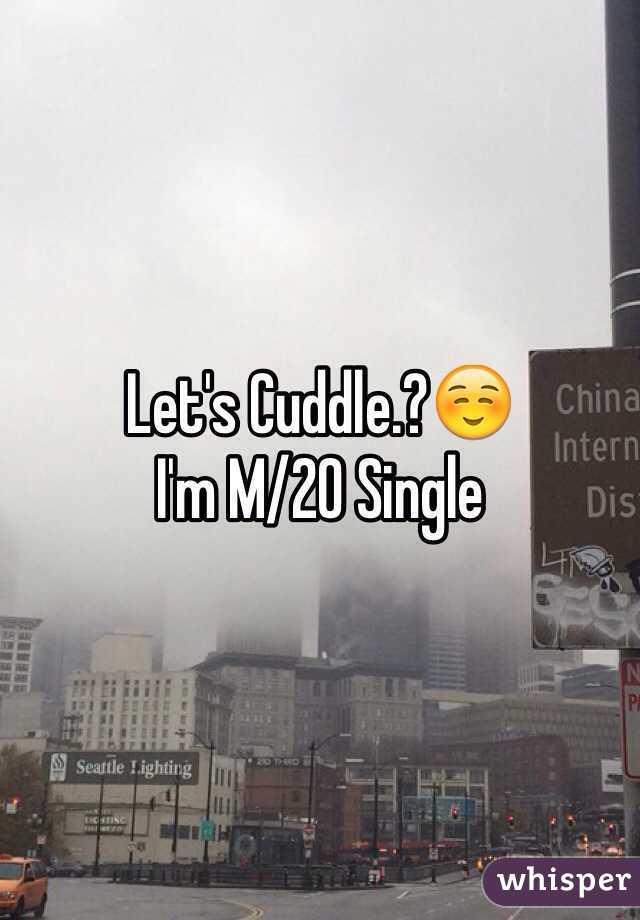 Let's Cuddle.?☺️ I'm M/20 Single