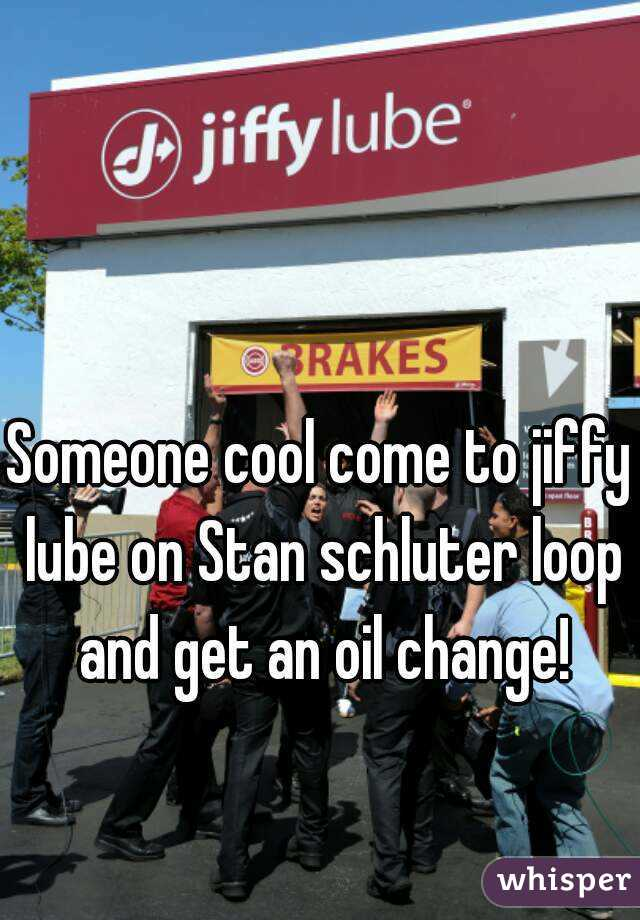 Someone cool come to jiffy lube on Stan schluter loop and get an oil change!