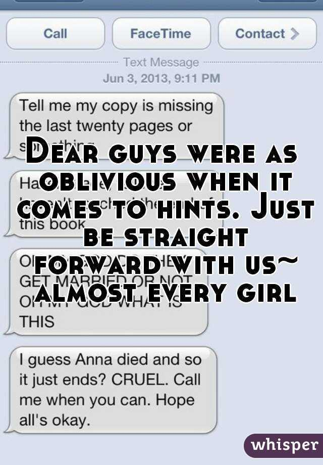 Dear guys were as oblivious when it comes to hints. Just be straight forward with us~ almost every girl