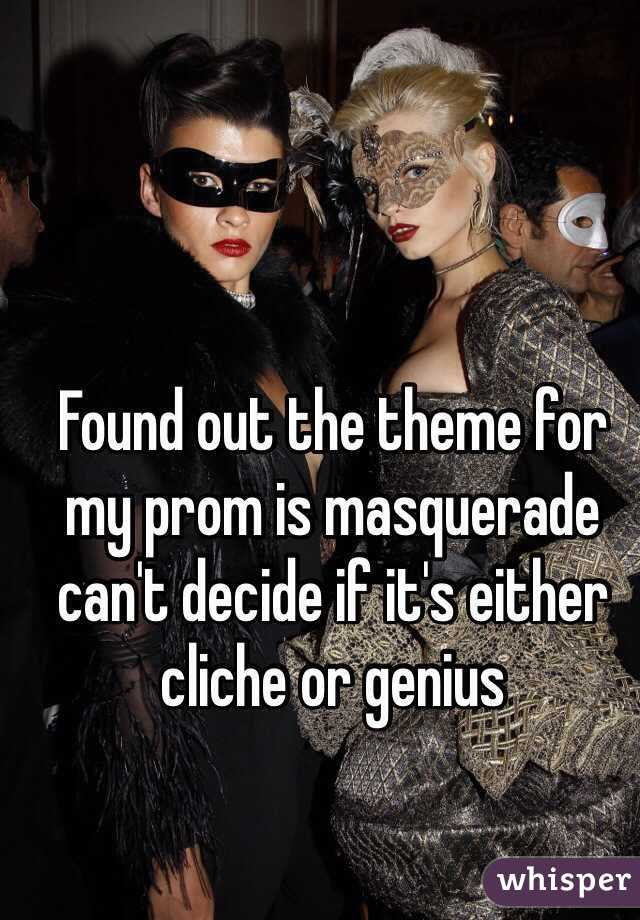 Found out the theme for my prom is masquerade can't decide if it's either cliche or genius