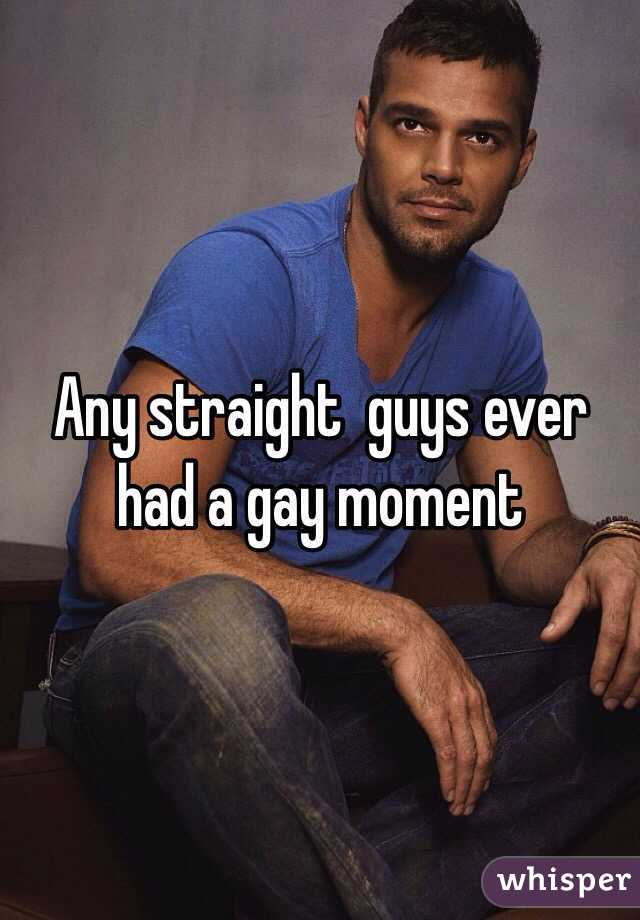 Any straight  guys ever had a gay moment