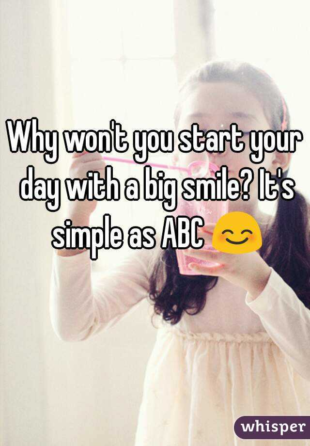 Why won't you start your day with a big smile? It's simple as ABC 😊