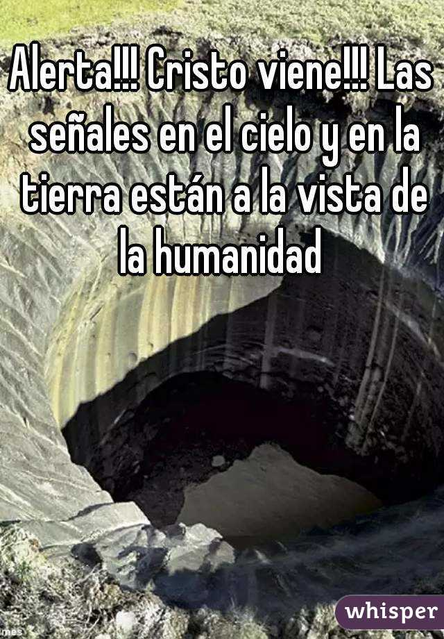 Alerta!!! Cristo viene!!! Las señales en el cielo y en la tierra están a la vista de la humanidad