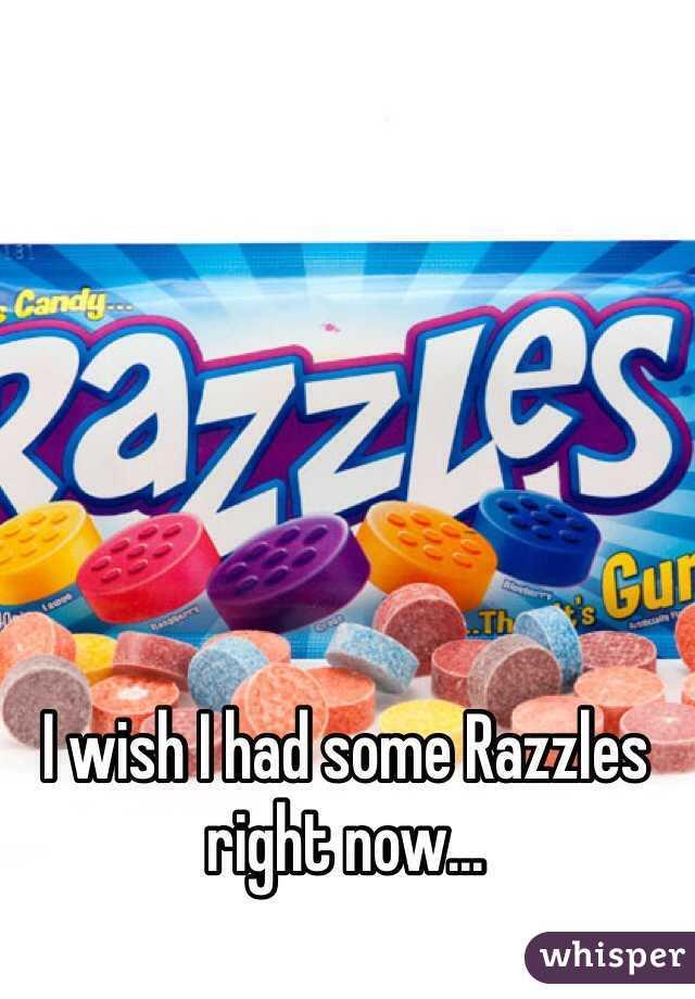 I wish I had some Razzles right now...