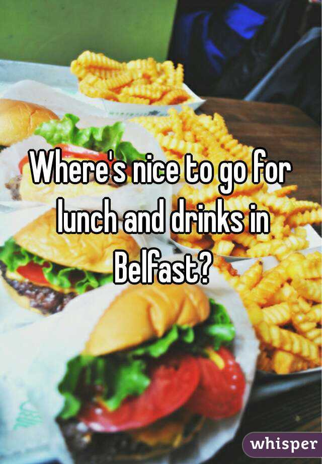 Where's nice to go for lunch and drinks in Belfast?