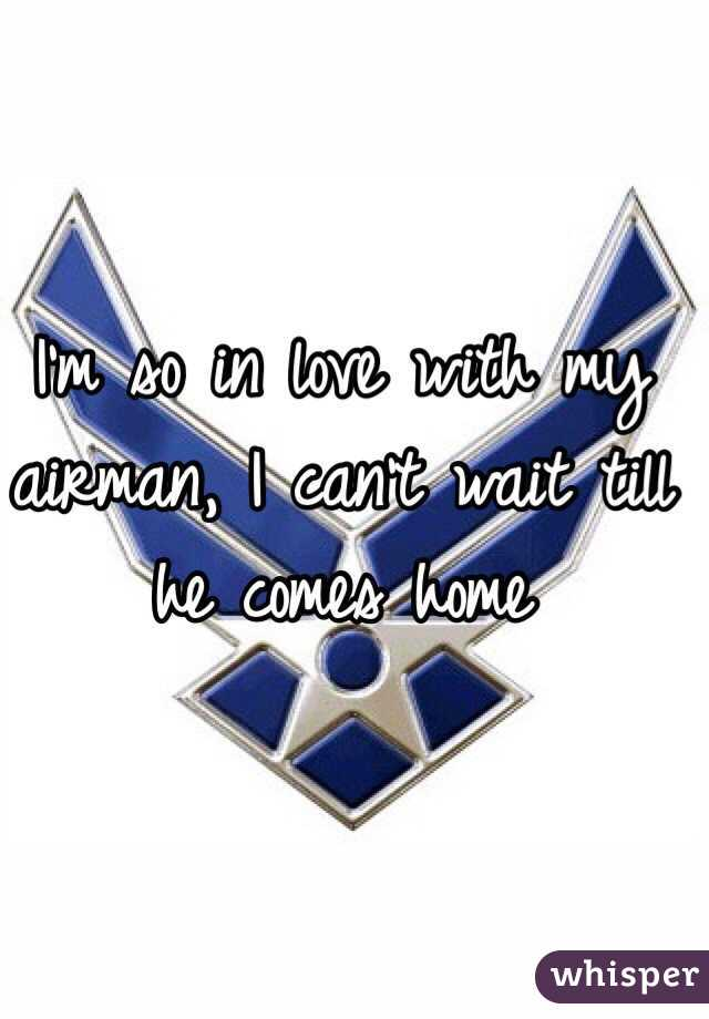 I'm so in love with my airman, I can't wait till he comes home
