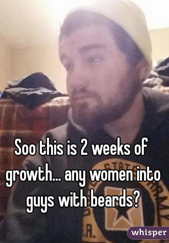 Soo this is 2 weeks of growth... any women into guys with beards?