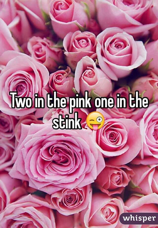 Two in the pink one in the stink 😜