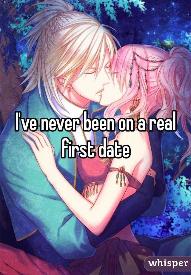 I've never been on a real first date