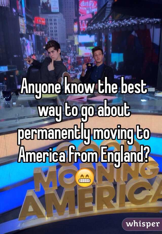 Anyone know the best way to go about permanently moving to America from England? 😁