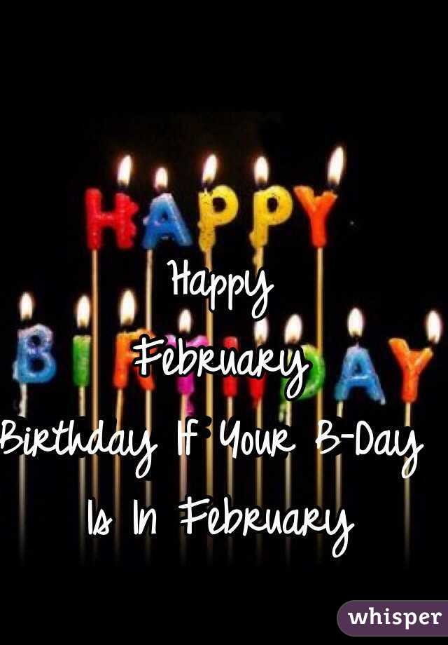 Happy February  Birthday If Your B-Day Is In February