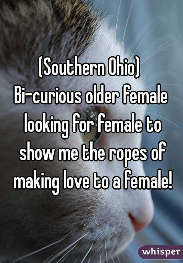 (Southern Ohio)  Bi-curious older female looking for female to show me the ropes of making love to a female!