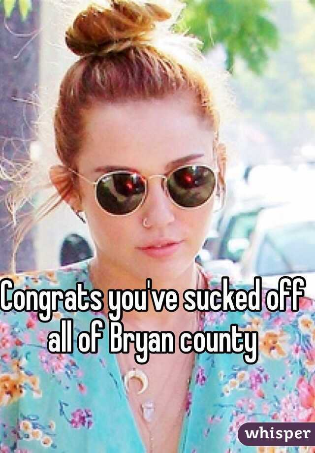 Congrats you've sucked off all of Bryan county