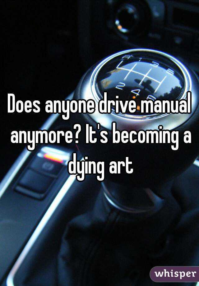 Does anyone drive manual anymore? It's becoming a dying art