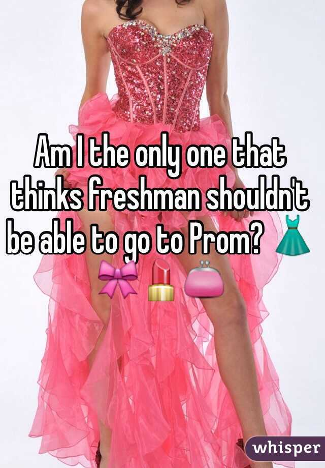Am I the only one that thinks freshman shouldn't be able to go to Prom? 👗🎀💄👛
