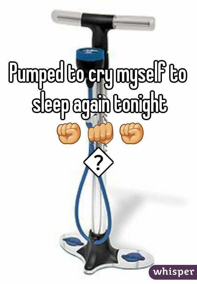 Pumped to cry myself to sleep again tonight ✊👊✊👊