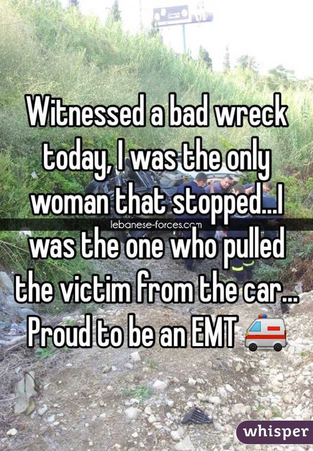 Witnessed a bad wreck today, I was the only woman that stopped...I was the one who pulled the victim from the car... Proud to be an EMT 🚑