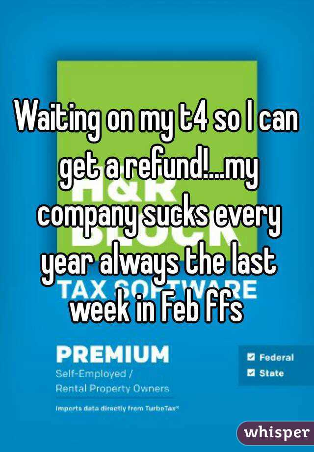 Waiting on my t4 so I can get a refund!...my company sucks every year always the last week in Feb ffs