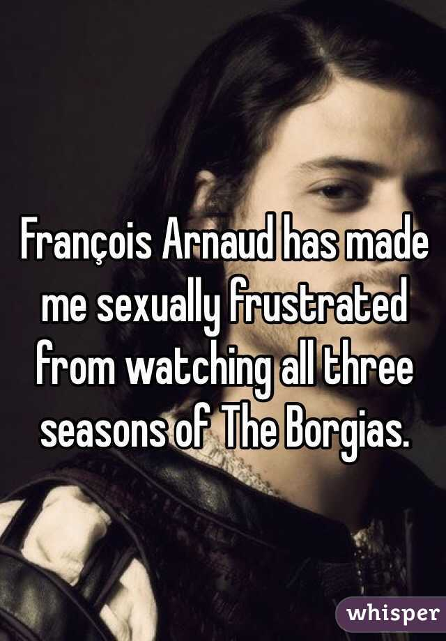 François Arnaud has made me sexually frustrated from watching all three seasons of The Borgias.
