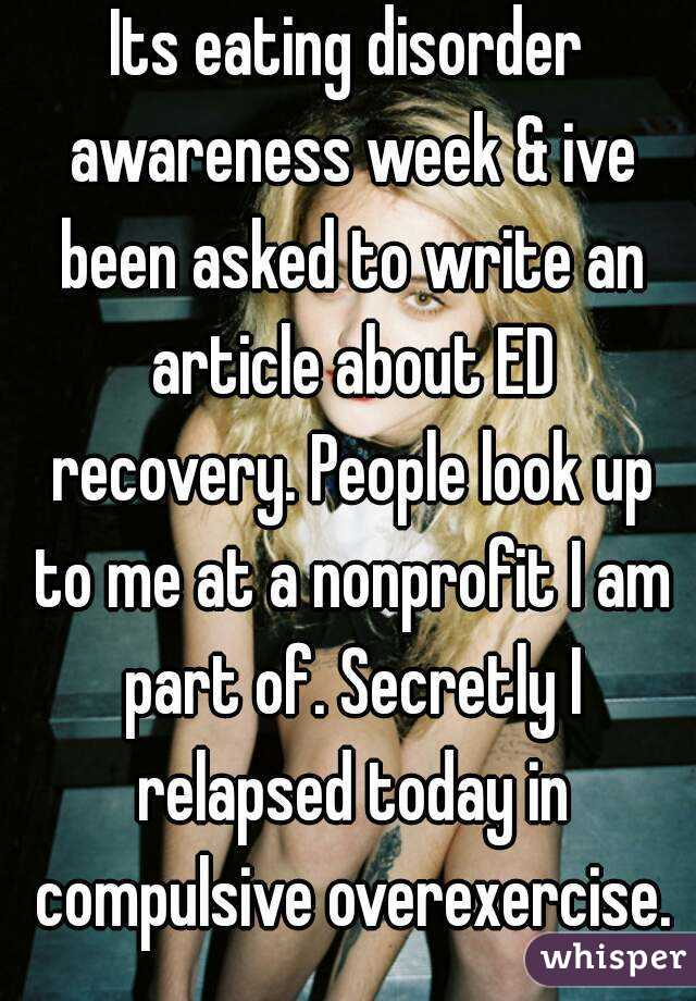 Its eating disorder awareness week & ive been asked to write an article about ED recovery. People look up to me at a nonprofit I am part of. Secretly I relapsed today in compulsive overexercise.