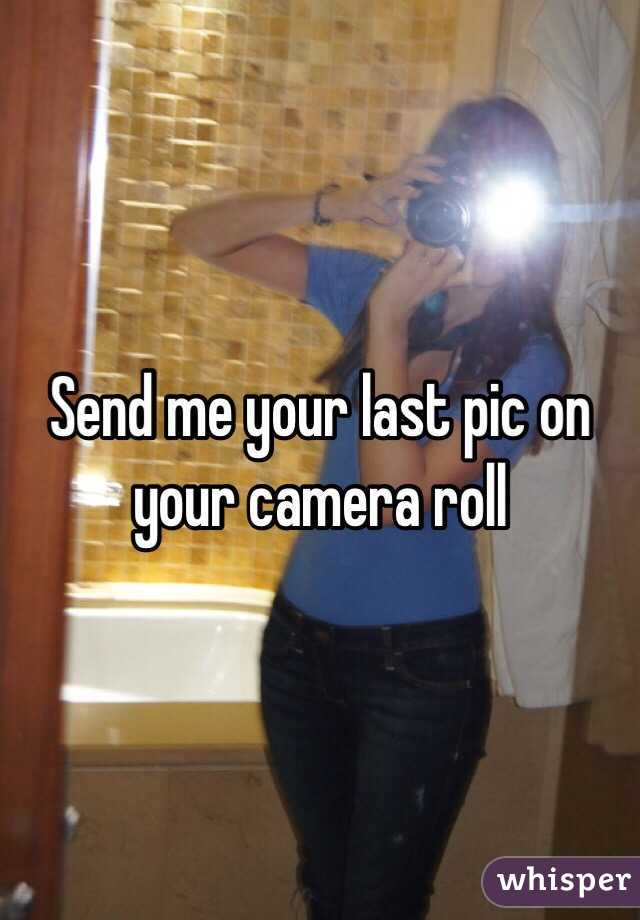 Send me your last pic on your camera roll