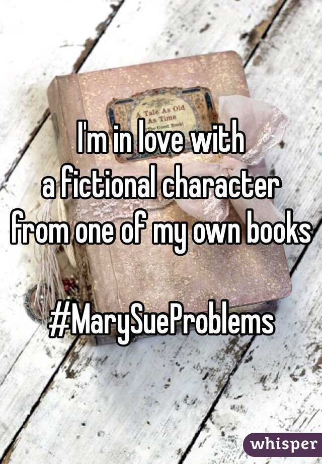 I'm in love with  a fictional character  from one of my own books  #MarySueProblems
