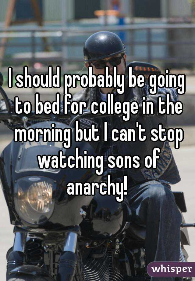 I should probably be going to bed for college in the morning but I can't stop watching sons of anarchy!