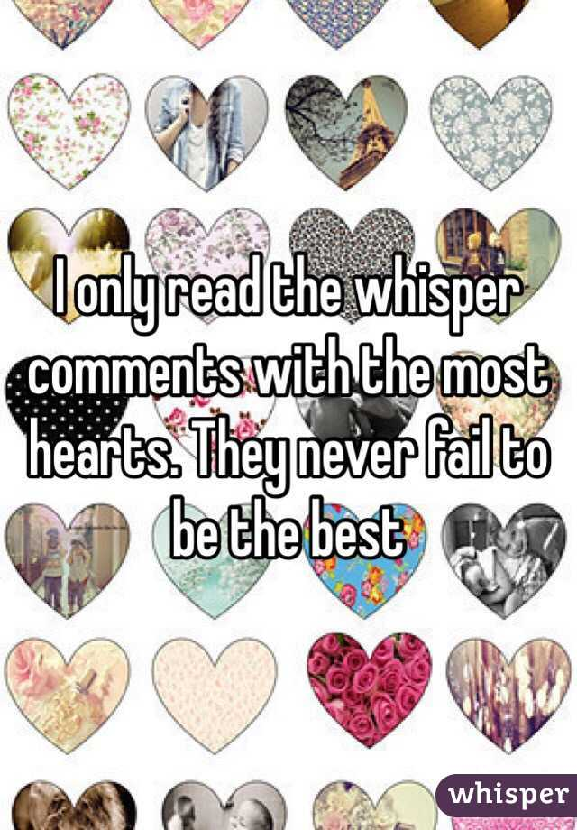 I only read the whisper comments with the most hearts. They never fail to be the best