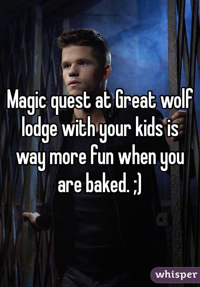 Magic quest at Great wolf lodge with your kids is way more fun when you are baked. ;)