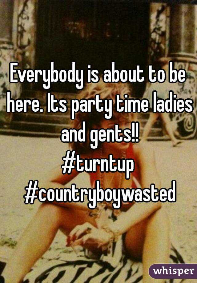 Everybody is about to be here. Its party time ladies and gents!! #turntup #countryboywasted