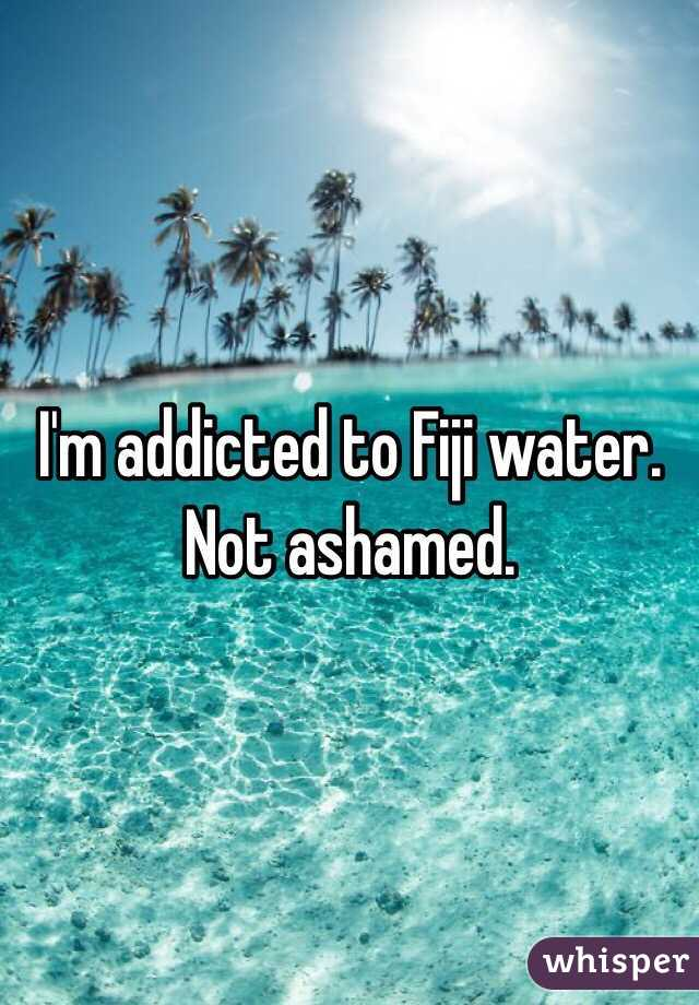I'm addicted to Fiji water.  Not ashamed.