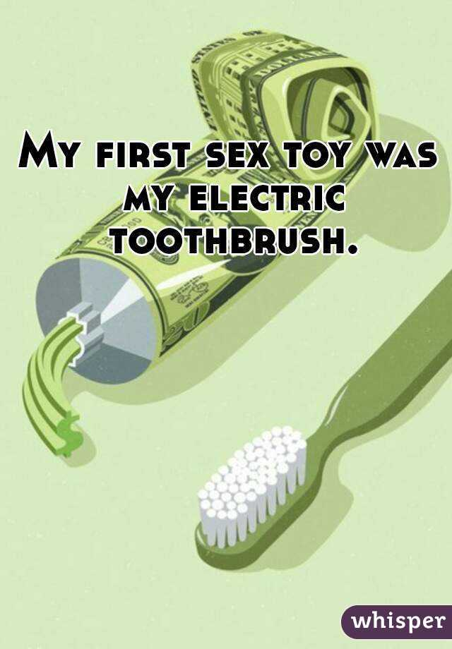 My first sex toy was my electric toothbrush.