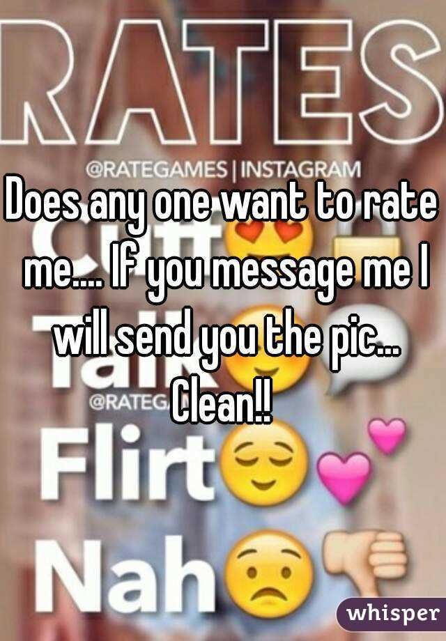 Does any one want to rate me.... If you message me I will send you the pic... Clean!!